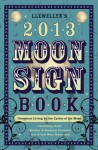 Llewellyn's 2013 Moon Sign Book: Conscious Living by the Cycles of the Moon - Llewellyn Publications