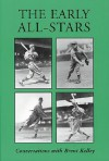 The Early All-Stars: Conversations with Standout Baseball Players of the 1930s and 1940s - Brent Kelley