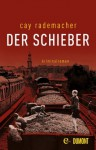 Der Schieber: Kriminalroman (German Edition) - Cay Rademacher