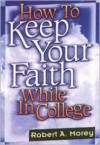 How to Keep Your Faith While in College - Robert A. Morey