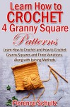 Learn How to Crochet 4 Granny Square Patterns: Learn How to Crochet and How to Crochet Granny Squares and Three Variations Along with Joining Methods - Florence Schultz