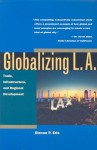 Globalizing L.A.: Trade, Infrastructure, and Regional Development - Steven Erie