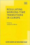 Regulating Working Time Transitions In Europe (Labour Markets And Employment Policy Series) - Jacqueline O'Reilly