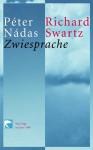 Zwiesprache - Péter Nádas, Richard Swartz, Christina Viragh