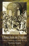 Dissection on Display: Cadavers, Anatomists, and Public Spectacle - Christine Quigley