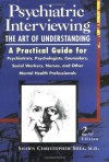 Psychiatric Interviewing: the Art of Understanding A Practical Guide for Psychiatrists, Psychologists, Counselors, Social Workers, Nurses, and Other Mental Health Professionals - Shawn Christopher Shea
