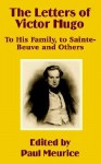 The Letters of Victor Hugo: To His Family, to Sainte-Beuve and Others - Paul Meurice