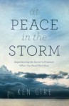 At Peace in the Storm: Experiencing the Savior's Presence When You Need Him Most - Ken Gire