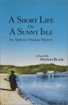 A Short Life on a Sunny Isle: Featuring Aplhonse Dantan of the Paris Police - Hannah I. Blank