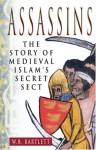 Assassins: The Story of Medieval Islam's Secret Sect - W.B. Bartlett