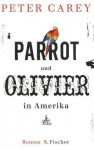 Parrot Und Olivier In Amerika Roman - Peter Carey, Bernhard Robben