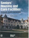 Seniors' Housing and Care Facilities: Development, Business, and Operations - Paul A. Gordon