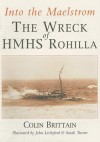 Into the Maelstrom: The Wreck of HMHS Rohilla - Colin Brittain, John Littleford, Sarah Turner
