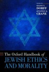The Oxford Handbook of Jewish Ethics and Morality - Elliot N. Dorff, Jonathan K. Crane