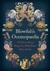 Blowfish's Oceanopedia: 291 Extraordinary Things You Didn't Know About the Sea - Tom Hird