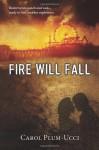 Fire Will Fall - Carol Plum-Ucci