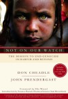 Not On Our Watch: The Mission to End Genocide in Darfur and Beyond - Don Cheadle, John Prendergast