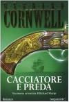 Cacciatore e preda - Bernard Cornwell