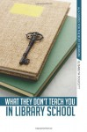 What They Don't Teach You in Library School - Elisabeth Doucett