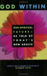 God Within: Our Spiritual Future-As Told by Today's New Adults - Jon M. Sweeney