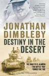 Destiny in the Desert: The Story Behind El Alamein - the Battle That Turned the Tide - Jonathan Dimbleby