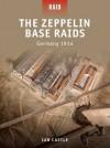 The Zeppelin Base Raids - Germany 1914 - Ian Castle, Peter Dennis