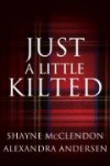 Just a Little Kilted - Shayne McClendon, Alexandra Andersen