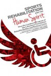 Sports Rehabilitation and the Human Spirit: How the Landmark Program at the Lakeshore Foundation Rebuilds Bodies and Restores Lives - Anita Smith, Randall Williams, Michael Stephens