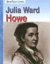 Julia Ward Howe - Elizabeth Raum