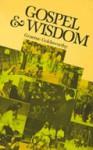 Gospel and Wisdom: Israel's Wisdom Literature in the Christian Life - Graeme Goldsworthy