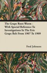 The Grape Root-Worm - With Special Reference to Investigations in the Erie Grape Belt from 1907 to 1909 - Fred Johnson