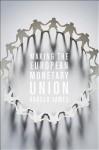 Making the European Monetary Union - Harold James, Jaime Caruana, Mario Draghi