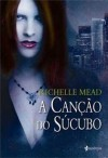A Canção do Súcubo - Richelle Mead