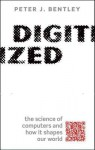 Digitized: The Science of Computers and How It Shapes Our World - Peter J. Bentley