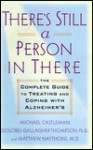 There's Still a Person in There: The Complete Guide to Treating and Coping with Alzheimer's - Michael Castleman, Dolores Gallagher-Thompson, Matthew Naythons