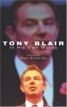 Tony Blair in His Own Words - Paul Richards