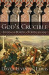 God's Crucible: Islam and the Making of Europe, 570-1215 - David Levering Lewis, Richard Allen