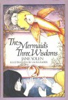The Mermaid's Three Wisdoms - Jane Yolen, Laura Rader