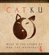 Catku: What Is the Sound of One Cat Napping? - Pat Welch