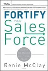 Fortify Your Sales Force: Leading and Training Exceptional Teams - Renie McClay