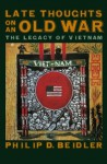 Late Thoughts on an Old War: The Legacy of Vietnam - Philip D. Beidler