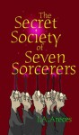 The Secret Society of Seven Sorcerers (The Salem Concord, 2#) - J.A. Areces