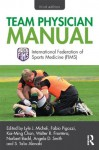 Team Physician Manual: International Federation of Sports Medicine (FIMS) - Lyle J. Micheli, Fabio Pigozzi, Kai-Ming Chan, Walter R. Frontera, Norbert Bachl, Angela D. Smith, S. Talia Alenabi