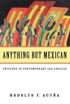 Anything But Mexican: Chicanos in Contemporary Los Angeles - Rodolfo F. Acuña