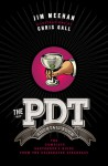 The PDT Cocktail Book: The Complete Bartender's Guide from the Celebrated Speakeasy - Jim Meehan, Chris Gall