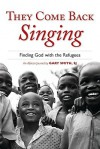 They Come Back Singing: Finding God with the Refugees - Gary Smith