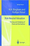 Risk-Neutral Valuation: Pricing and Hedging of Financial Derivatives - Nicholas H. Bingham