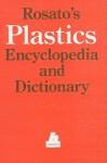 Rosato's Plastics Encyclopedia and Dictionary - Dominick V. Rosato