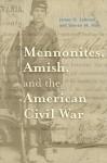Mennonites, Amish, and the American Civil War - James O. Lehman, Steven M. Nolt