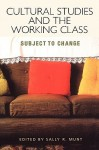 Cultural Studies and the Working Class - Sally R. Munt
